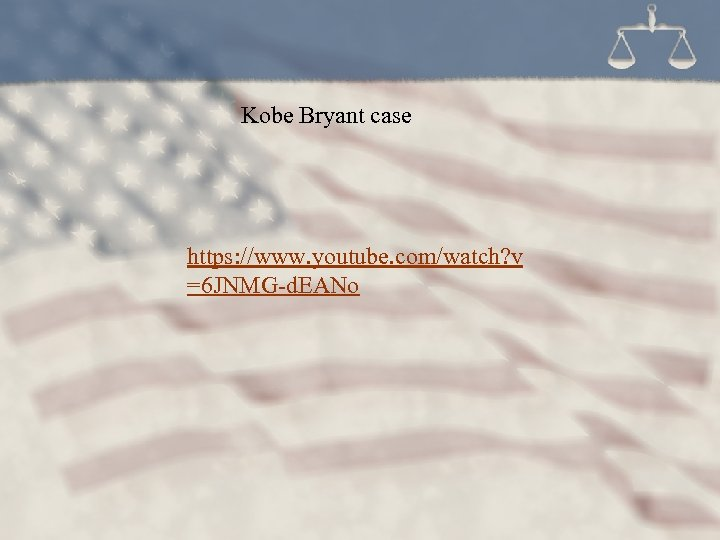 Kobe Bryant case https: //www. youtube. com/watch? v =6 JNMG-d. EANo