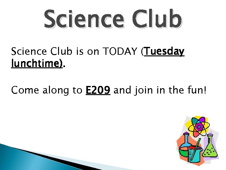 Science Club is on TODAY (Tuesday lunchtime). Come along to E 209 and join