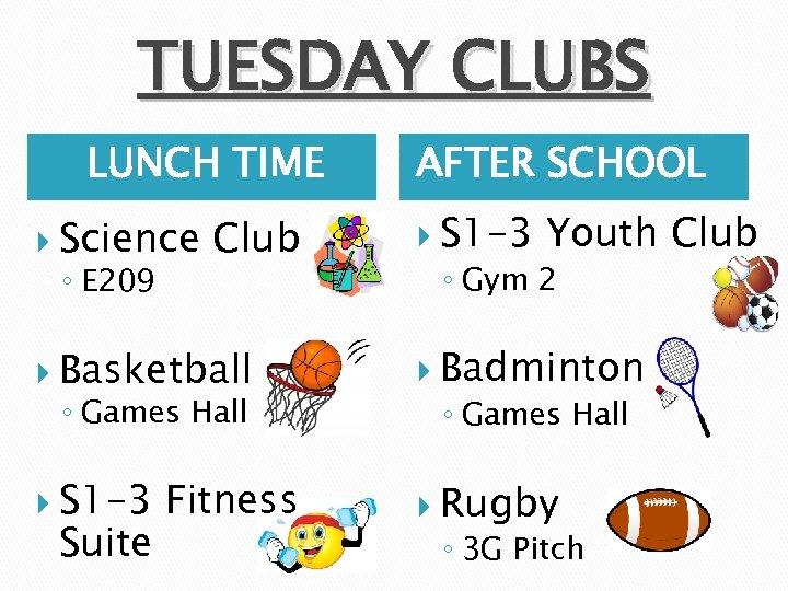 TUESDAY CLUBS LUNCH TIME Science ◦ E 209 Club AFTER SCHOOL S 1 -3
