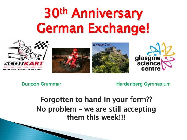 30 th Anniversary German Exchange! Dunoon Grammar Hardenberg Gymnasium Forgotten to hand in your