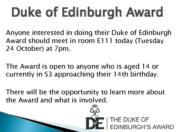 Duke of Edinburgh Award Anyone interested in doing their Duke of Edinburgh Award should