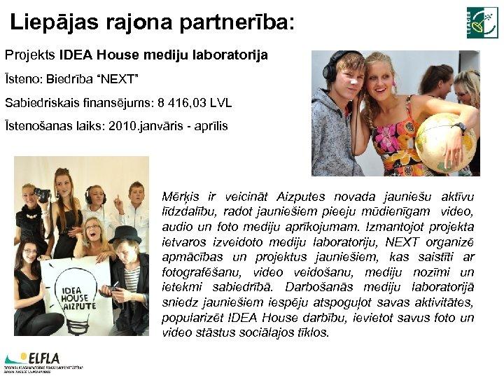 """Liepājas rajona partnerība: Projekts IDEA House mediju laboratorija Īsteno: Biedrība """"NEXT"""" Sabiedriskais finansējums: 8"""