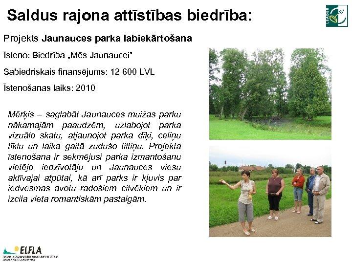 """Saldus rajona attīstības biedrība: Projekts Jaunauces parka labiekārtošana Īsteno: Biedrība """"Mēs Jaunaucei"""" Sabiedriskais finansējums:"""