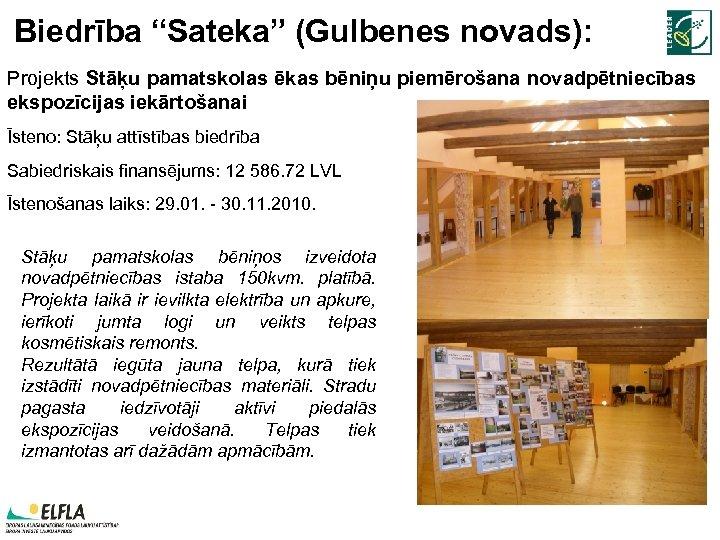 """Biedrība """"Sateka"""" (Gulbenes novads): Projekts Stāķu pamatskolas ēkas bēniņu piemērošana novadpētniecības ekspozīcijas iekārtošanai Īsteno:"""