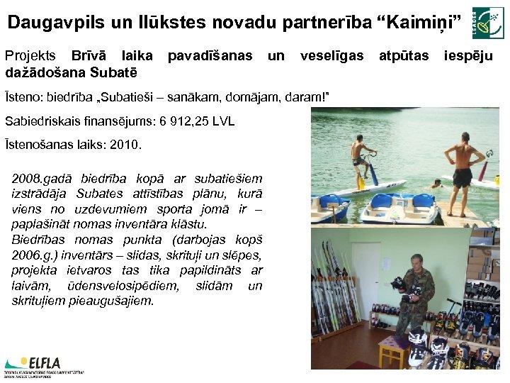 """Daugavpils un Ilūkstes novadu partnerība """"Kaimiņi"""" Projekts Brīvā laika dažādošana Subatē pavadīšanas un veselīgas"""