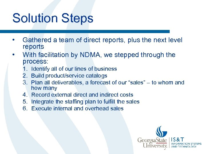 Solution Steps • • Gathered a team of direct reports, plus the next level