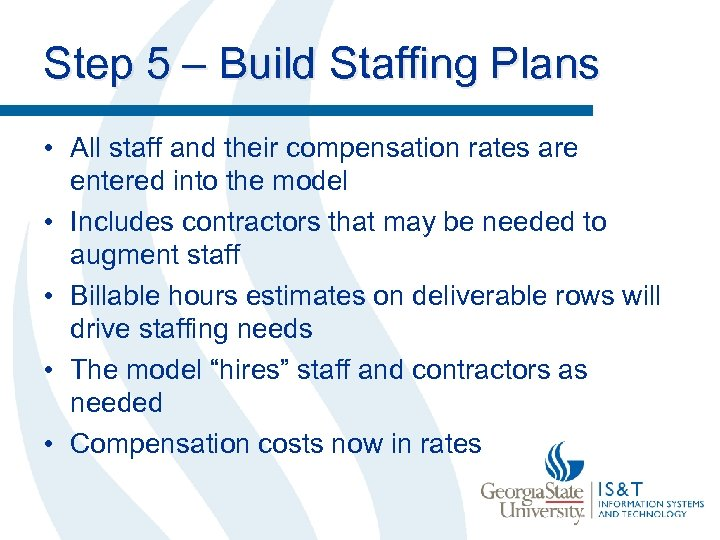 Step 5 – Build Staffing Plans • All staff and their compensation rates are
