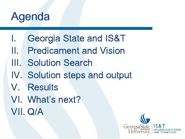 Agenda I. Georgia State and IS&T II. Predicament and Vision III. Solution Search IV.