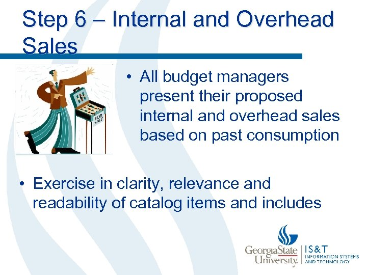 Step 6 – Internal and Overhead Sales • All budget managers present their proposed
