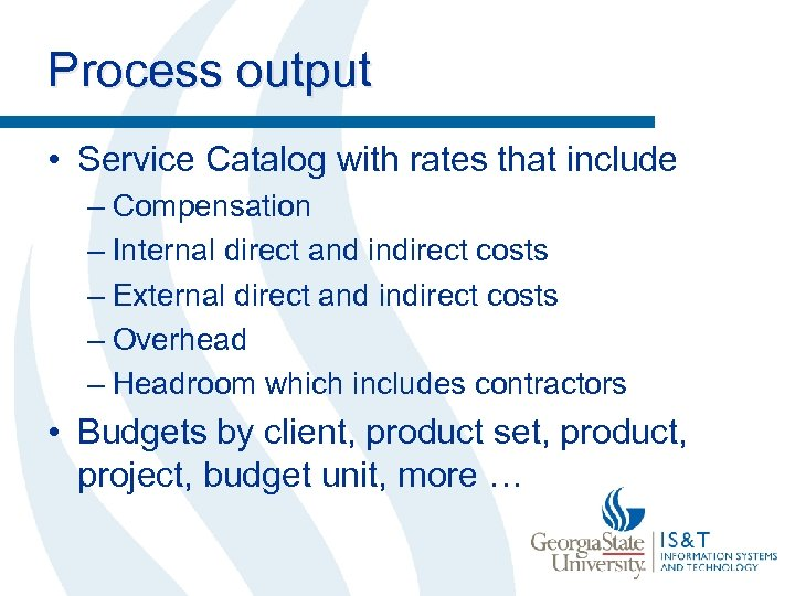 Process output • Service Catalog with rates that include – Compensation – Internal direct
