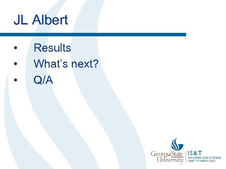 JL Albert • • • Results What's next? Q/A