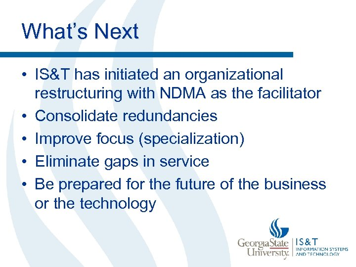 What's Next • IS&T has initiated an organizational restructuring with NDMA as the facilitator
