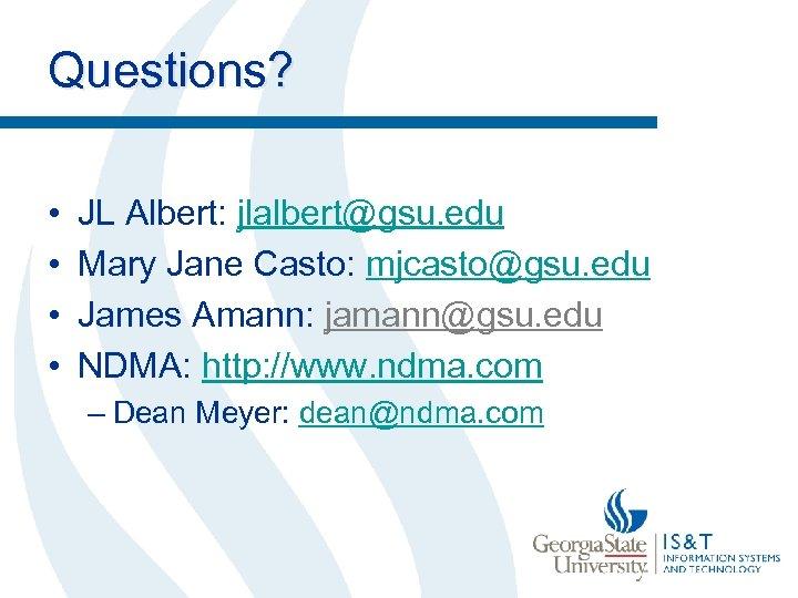 Questions? • • JL Albert: jlalbert@gsu. edu Mary Jane Casto: mjcasto@gsu. edu James Amann: