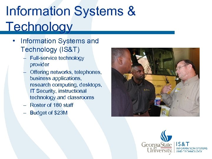 Information Systems & Technology • Information Systems and Technology (IS&T) – Full-service technology provider