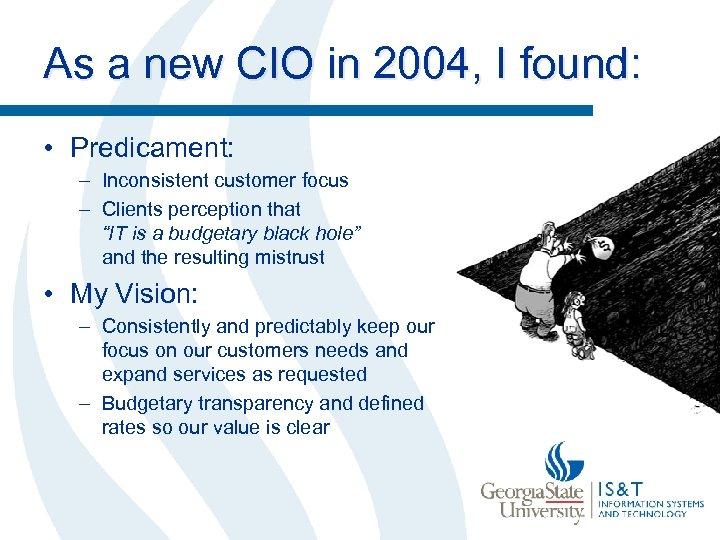 As a new CIO in 2004, I found: • Predicament: – Inconsistent customer focus