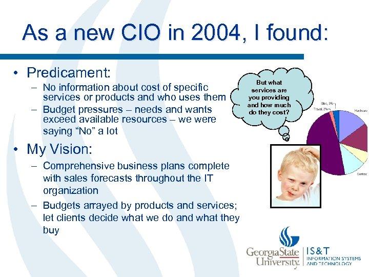 As a new CIO in 2004, I found: • Predicament: – No information about