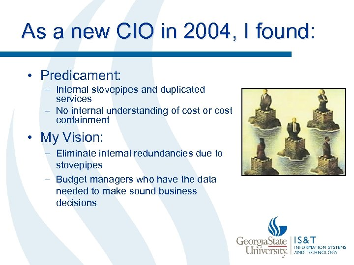 As a new CIO in 2004, I found: • Predicament: – Internal stovepipes and