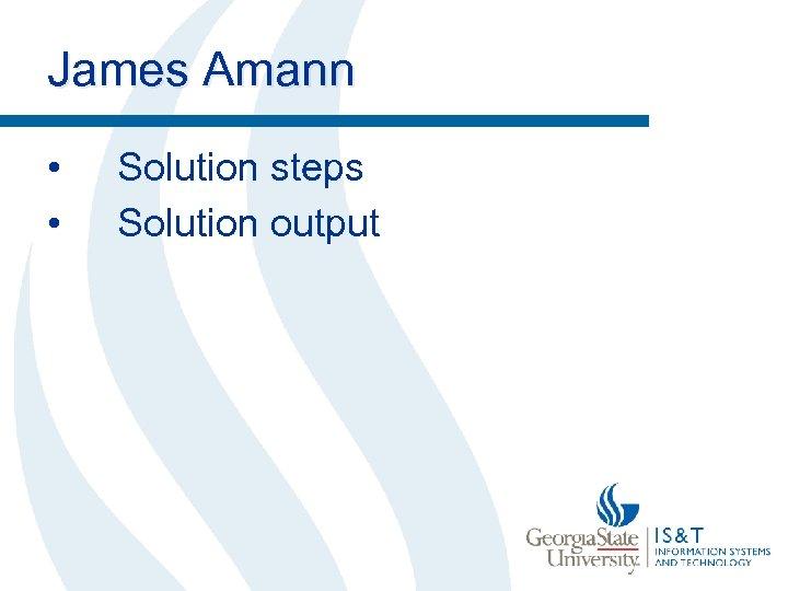 James Amann • • Solution steps Solution output