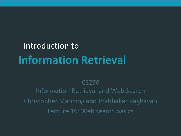 Introduction to Information Retrieval CS 276 Information Retrieval and Web Search Christopher Manning and