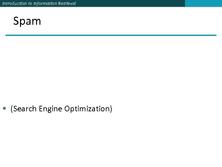 Introduction to Information Retrieval Spam § (Search Engine Optimization)