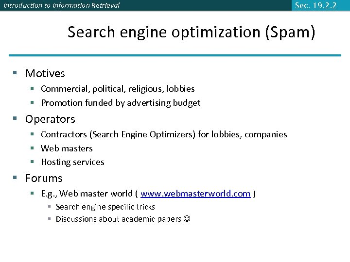 Introduction to Information Retrieval Sec. 19. 2. 2 Search engine optimization (Spam) § Motives