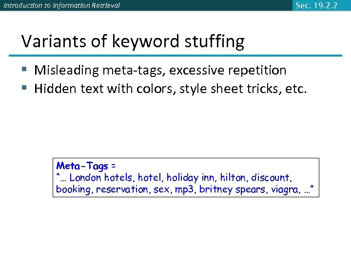 Introduction to Information Retrieval Sec. 19. 2. 2 Variants of keyword stuffing § Misleading