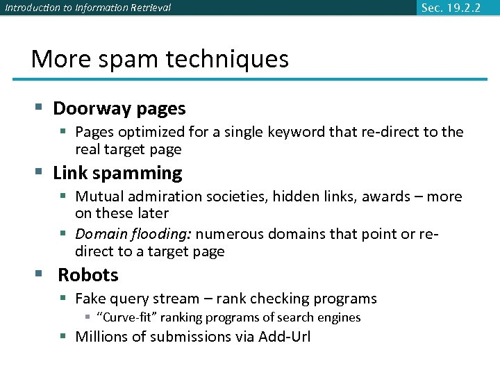 Introduction to Information Retrieval Sec. 19. 2. 2 More spam techniques § Doorway pages