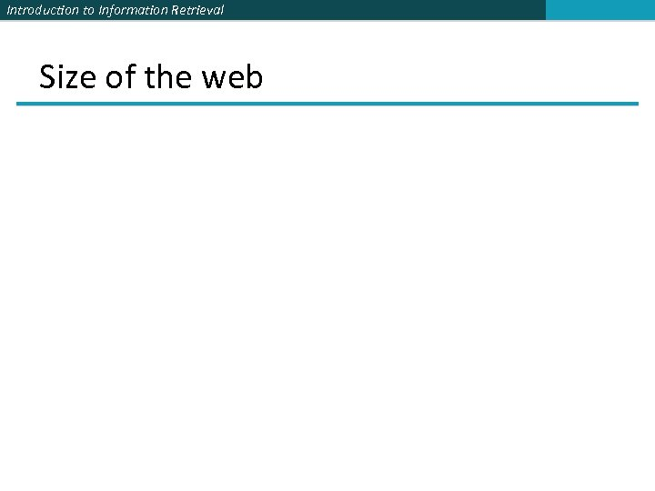 Introduction to Information Retrieval Size of the web