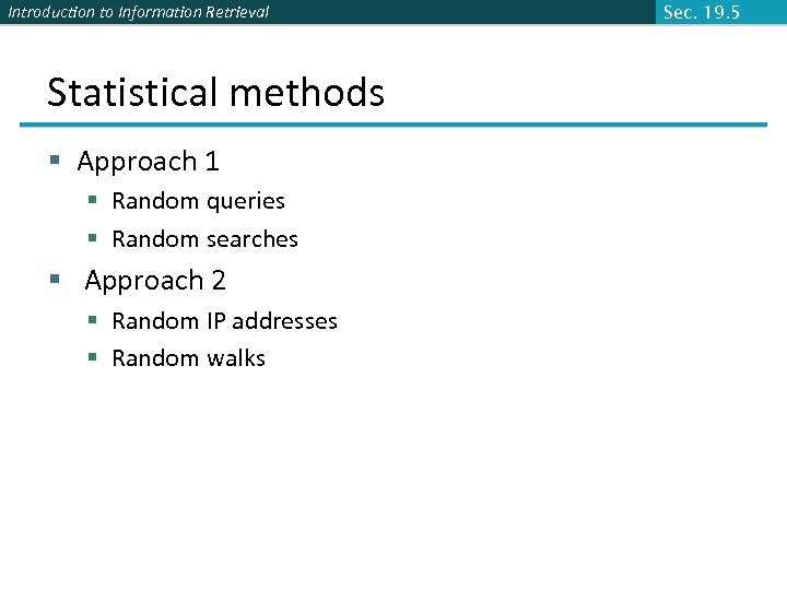 Introduction to Information Retrieval Statistical methods § Approach 1 § Random queries § Random