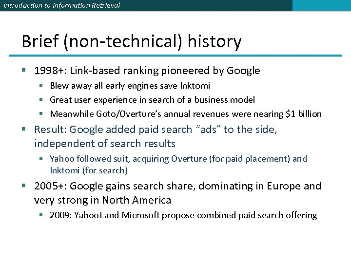 Introduction to Information Retrieval Brief (non-technical) history § 1998+: Link-based ranking pioneered by Google