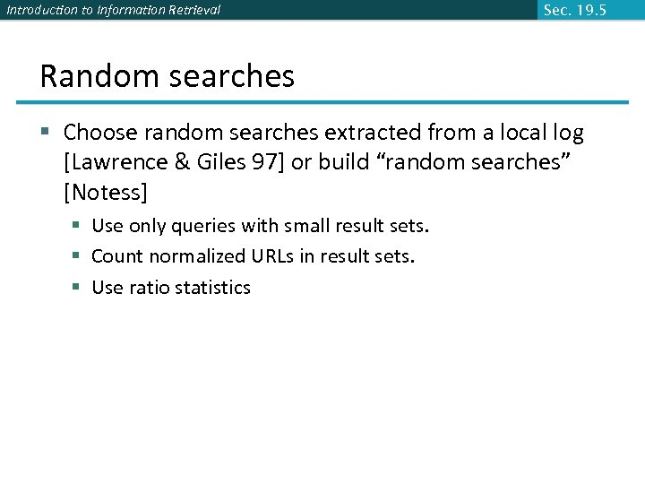 Introduction to Information Retrieval Sec. 19. 5 Random searches § Choose random searches extracted