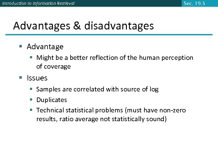 Introduction to Information Retrieval Sec. 19. 5 Advantages & disadvantages § Advantage § Might