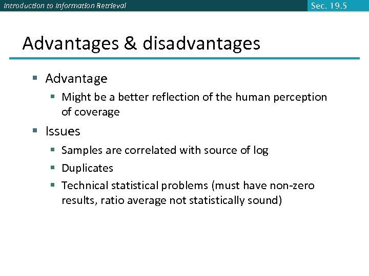 Introduction to Information Retrieval Sec. 19. 5 Advantages & disadvantages § Advantage § Might
