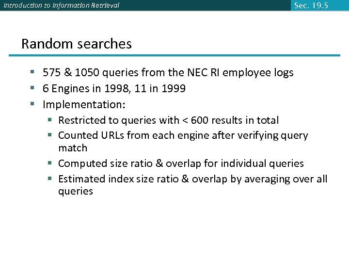 Introduction to Information Retrieval Sec. 19. 5 Random searches § 575 & 1050 queries
