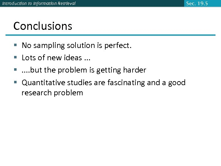 Introduction to Information Retrieval Conclusions § § No sampling solution is perfect. Lots of