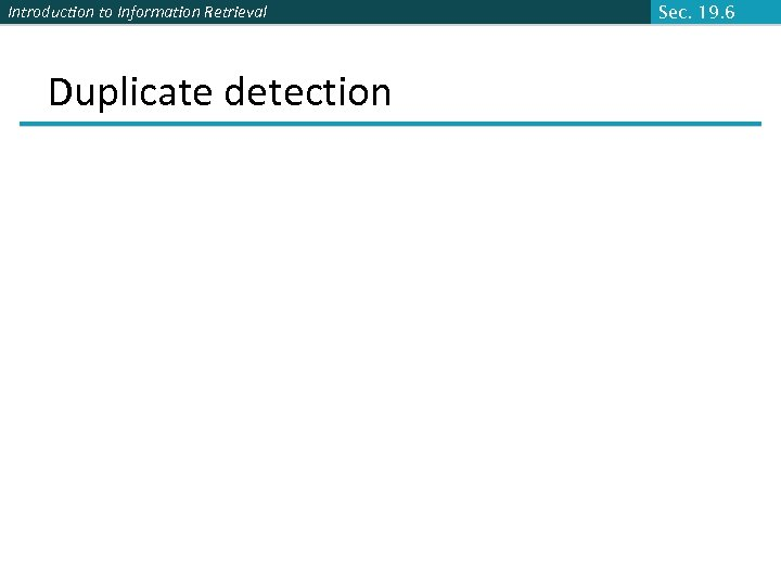 Introduction to Information Retrieval Duplicate detection Sec. 19. 6