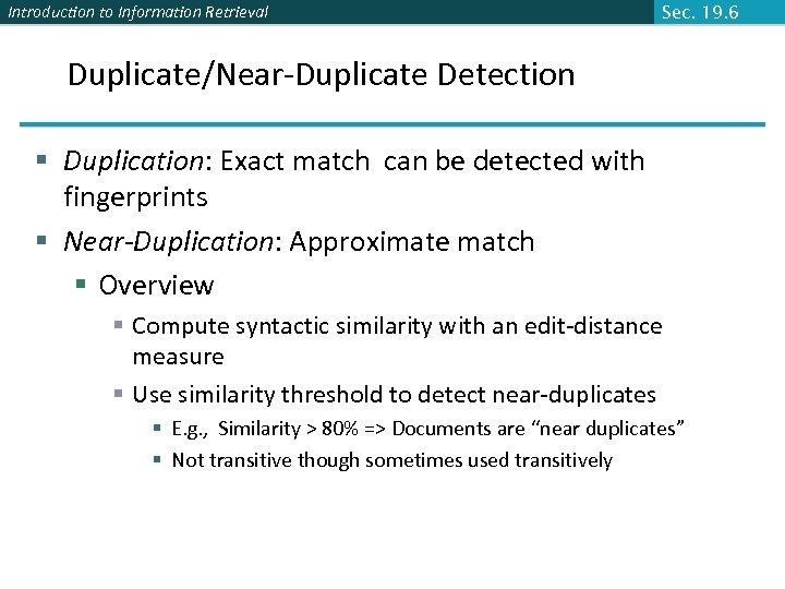 Introduction to Information Retrieval Sec. 19. 6 Duplicate/Near-Duplicate Detection § Duplication: Exact match can