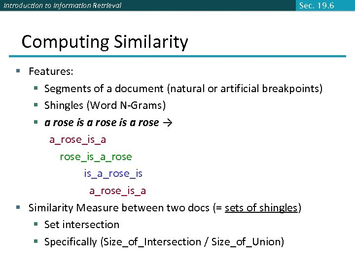 Introduction to Information Retrieval Sec. 19. 6 Computing Similarity § Features: § Segments of
