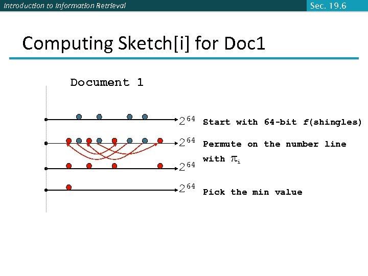 Introduction to Information Retrieval Sec. 19. 6 Computing Sketch[i] for Doc 1 Document 1
