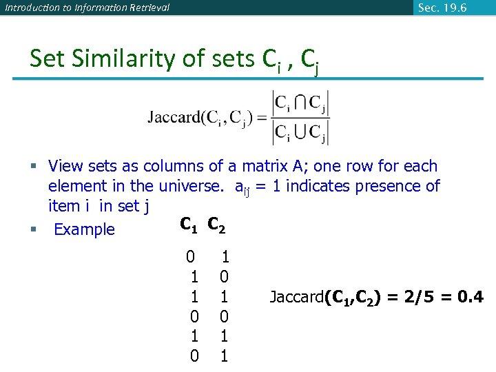 Introduction to Information Retrieval Sec. 19. 6 Set Similarity of sets Ci , Cj