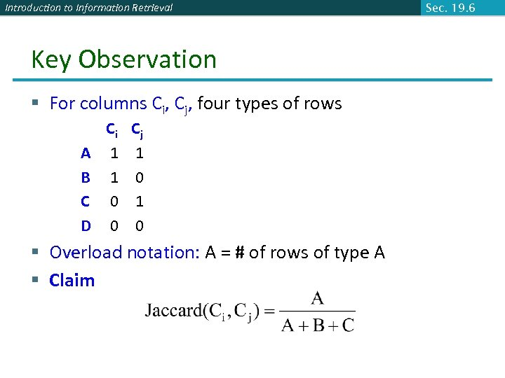 Introduction to Information Retrieval Key Observation § For columns Ci, Cj, four types of