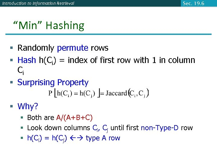 "Introduction to Information Retrieval Sec. 19. 6 ""Min"" Hashing § Randomly permute rows §"