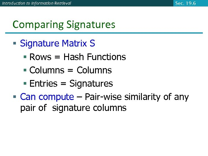 Introduction to Information Retrieval Sec. 19. 6 Comparing Signatures § Signature Matrix S §