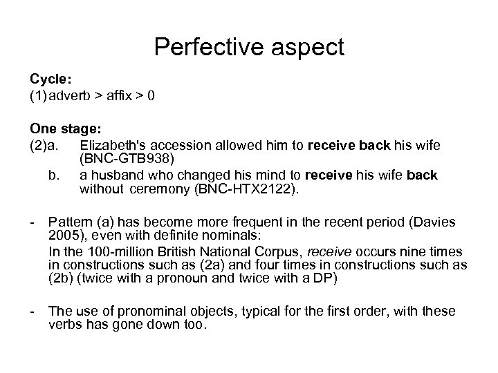 Perfective aspect Cycle: (1) adverb > affix > 0 One stage: (2)a. Elizabeth's accession