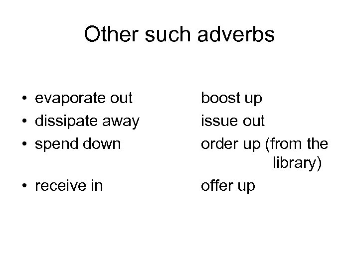 Other such adverbs • evaporate out • dissipate away • spend down • receive