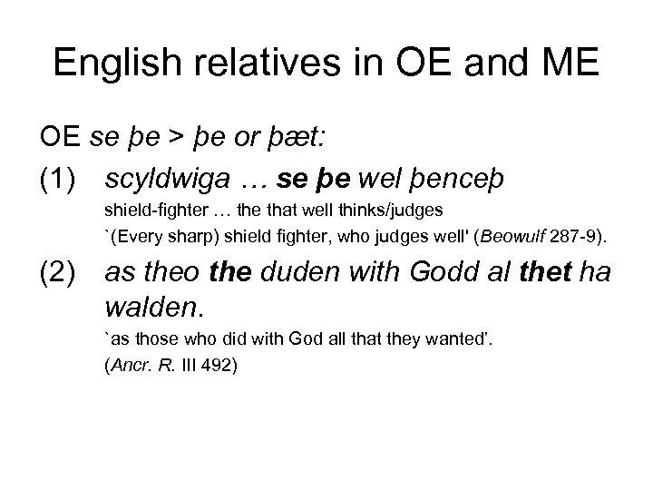 English relatives in OE and ME OE se þe > þe or þæt: (1)