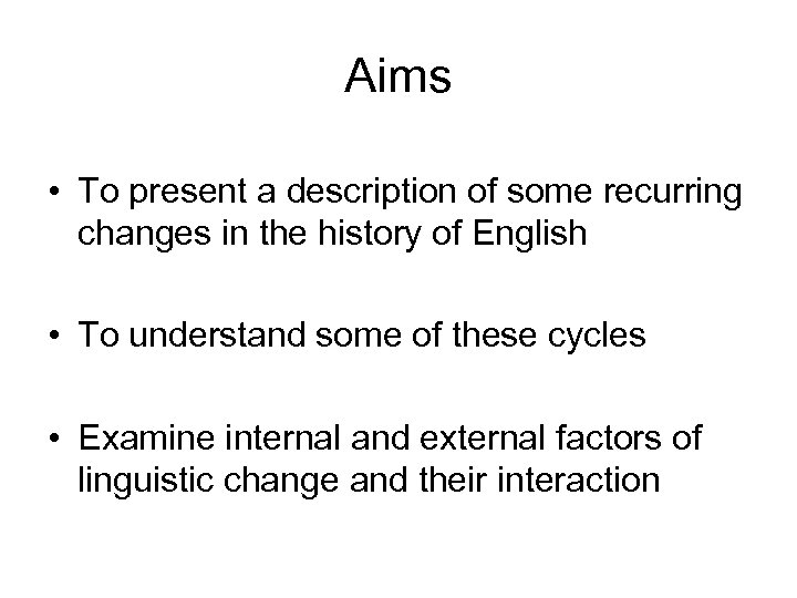 Aims • To present a description of some recurring changes in the history of