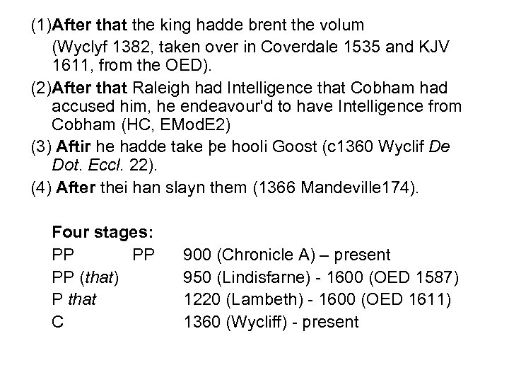 (1)After that the king hadde brent the volum (Wyclyf 1382, taken over in Coverdale