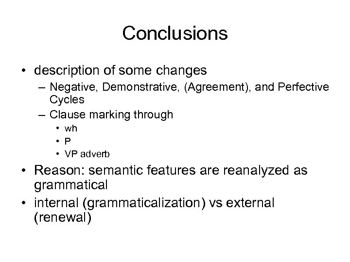 Conclusions • description of some changes – Negative, Demonstrative, (Agreement), and Perfective Cycles –