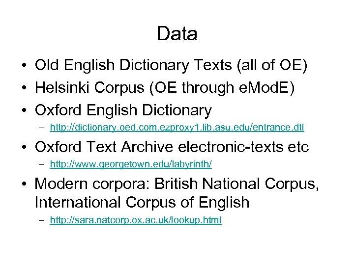 Data • Old English Dictionary Texts (all of OE) • Helsinki Corpus (OE through